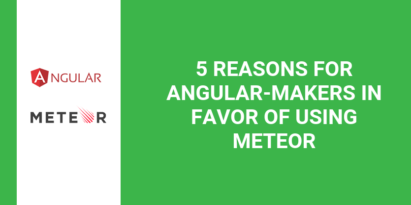 5 reasons for Angular-makers in favor of using Meteor