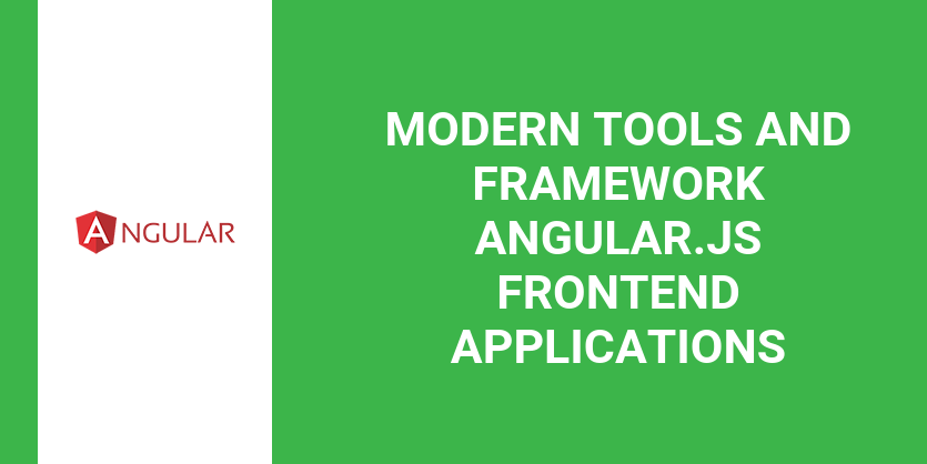 Modern tools and framework Angular.js frontend applications