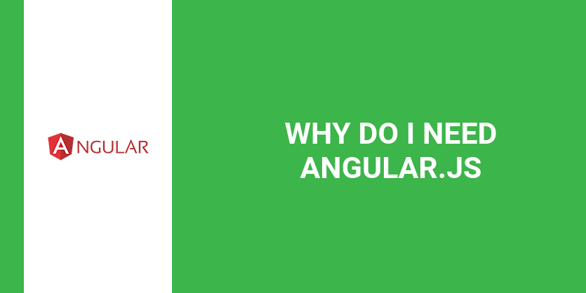 Why do I need Angular.js and why he