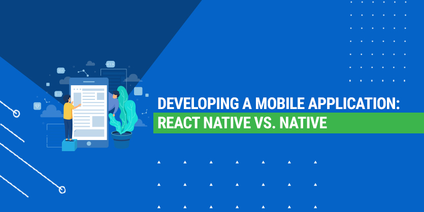 Developing a mobile application: React Native vs. Native