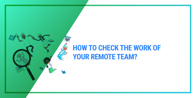 How to check the work of your remote team?