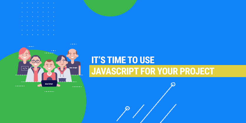 It's time to use JavaScript for your project