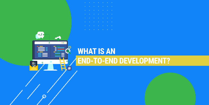 What is an End-To-End development?