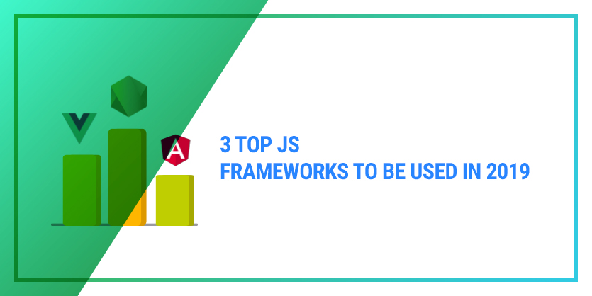 3 top JS frameworks to be used in 2019