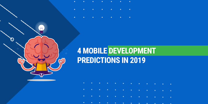 4 Mobile development predictions in 2019