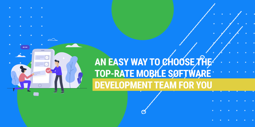 An easy way to choose the top-rate mobile app development team for you