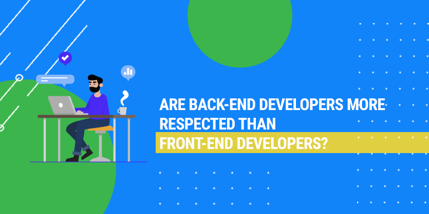 Are back-end developers more respected than front-end developers?