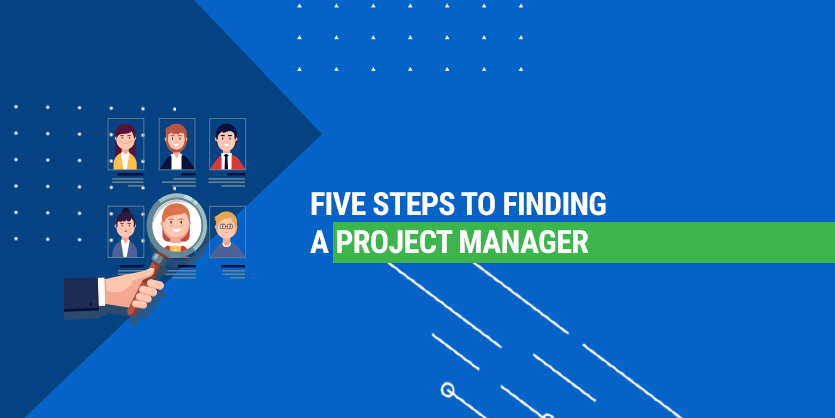 Five steps to finding a project manager
