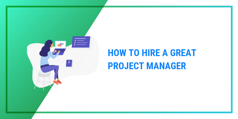 How To Hire A Great Project Manager