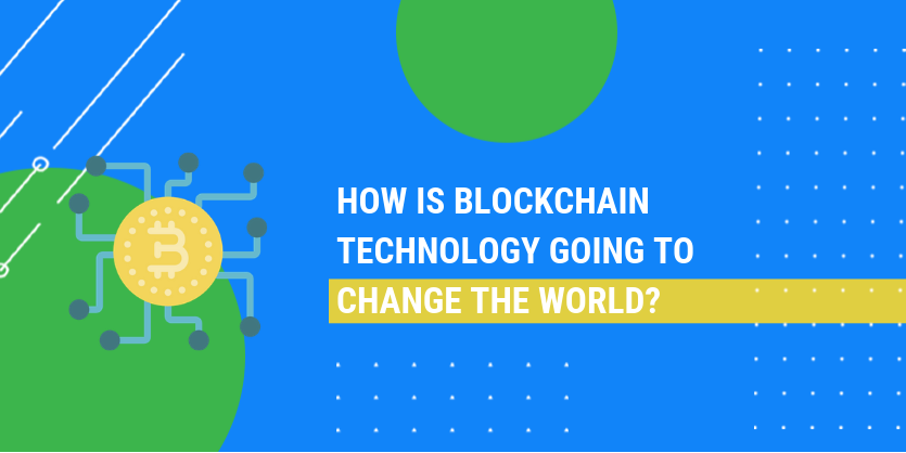 How is blockchain technology going to change the world?